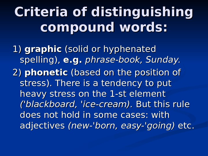 Criteria of distinguishing compound words: 1) 1) graphic (solid or hyphenated spelling),  e.