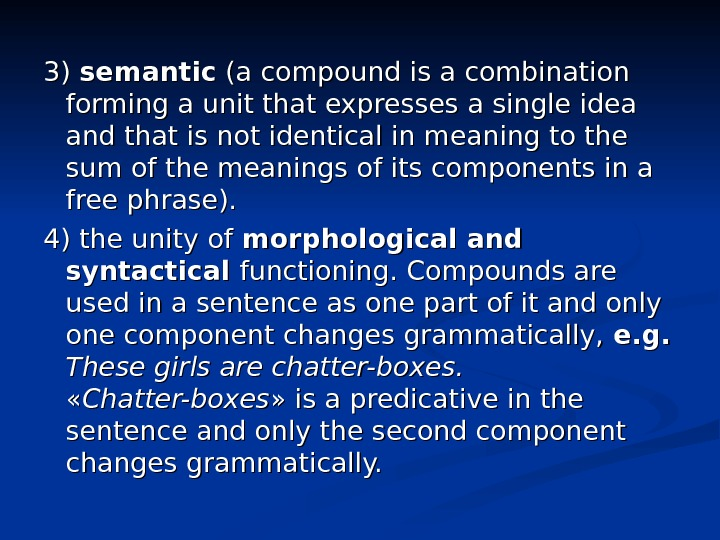 3)3)  semantic (a compound is a combination forming a unit that expresses a
