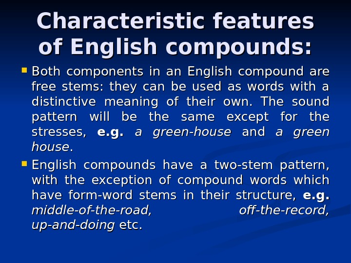 Characteristic features of English compounds:  Both components in an English compound are free