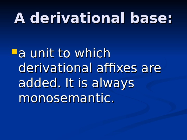 A derivational base:  a unit to which derivational affixes are added. It is