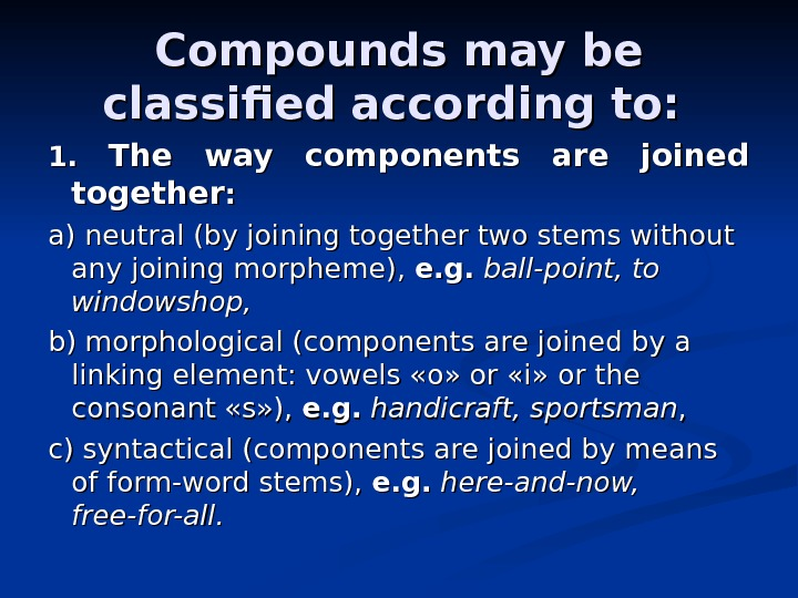 Compounds may be classified according to:  1. 1.  The way components are