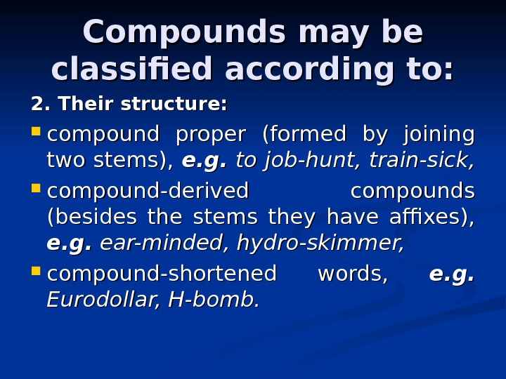 Compounds may be classified according to: 2. Their structure:  compound proper (formed by