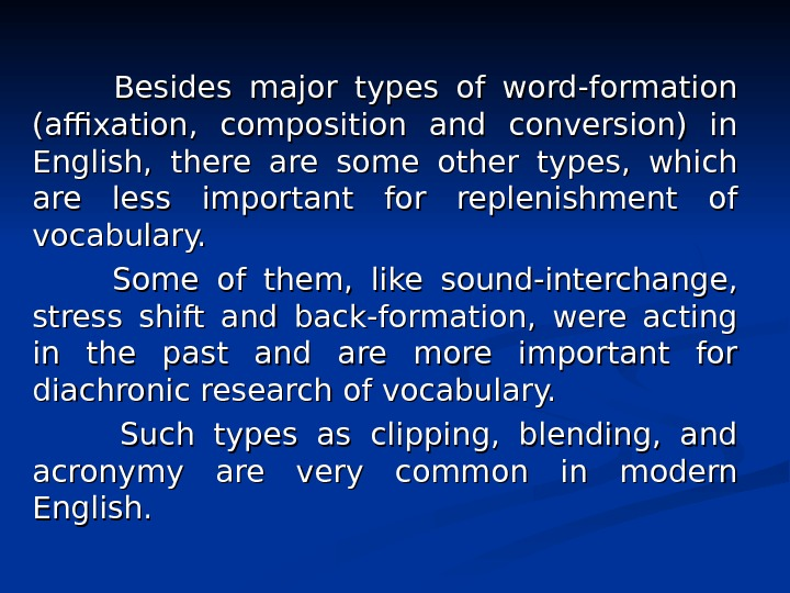 Besides major types of word-formation (affixation,  composition and conversion)