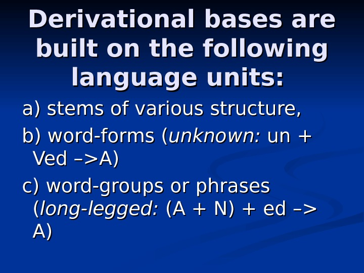 Derivational bases are built on the following language units:  a) stems of various