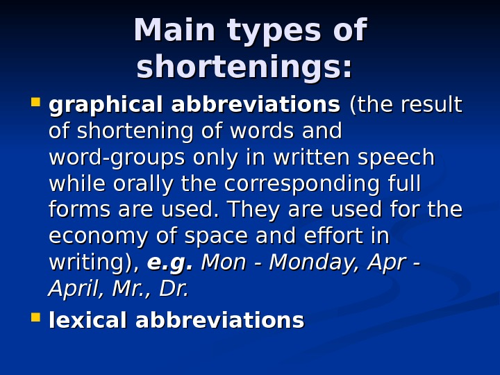 Main types of shortenings:  graphical abbreviations (the result of shortening of words and