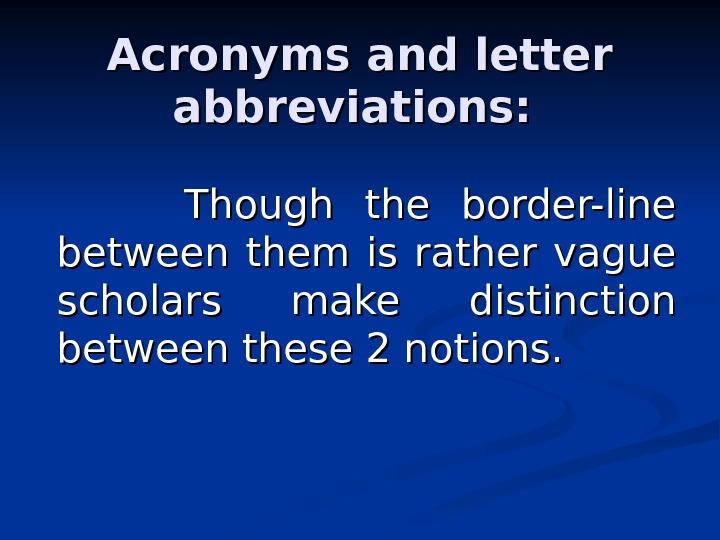Acronyms and letter abbreviations:     Though the border-line between them is