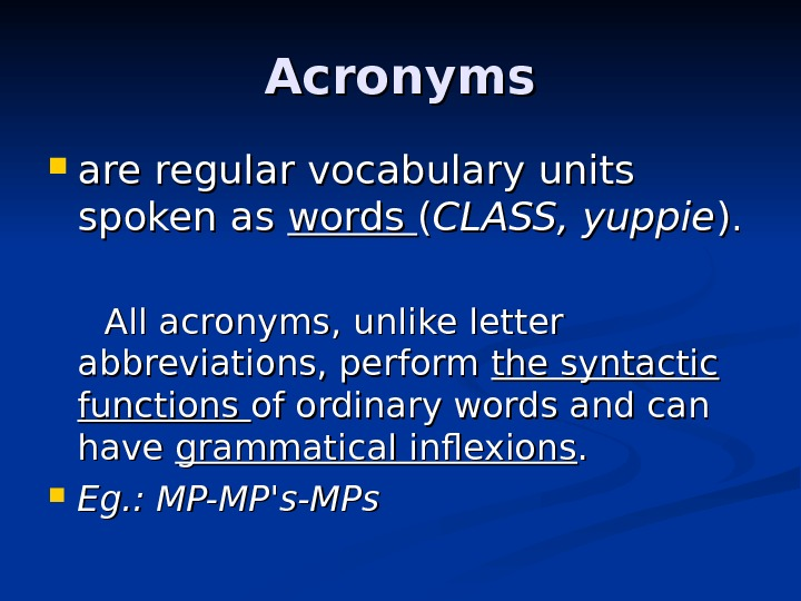 Acronyms are regular vocabulary units spoken as words (( CLASS, yuppie )). .