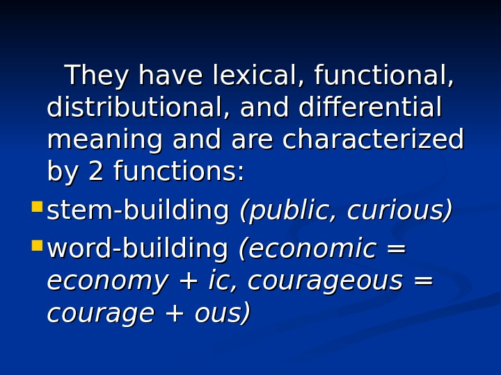 They have lexical, functional,  distributional, and differential meaning and are