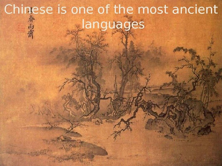 Chinese is one of the most ancient languages