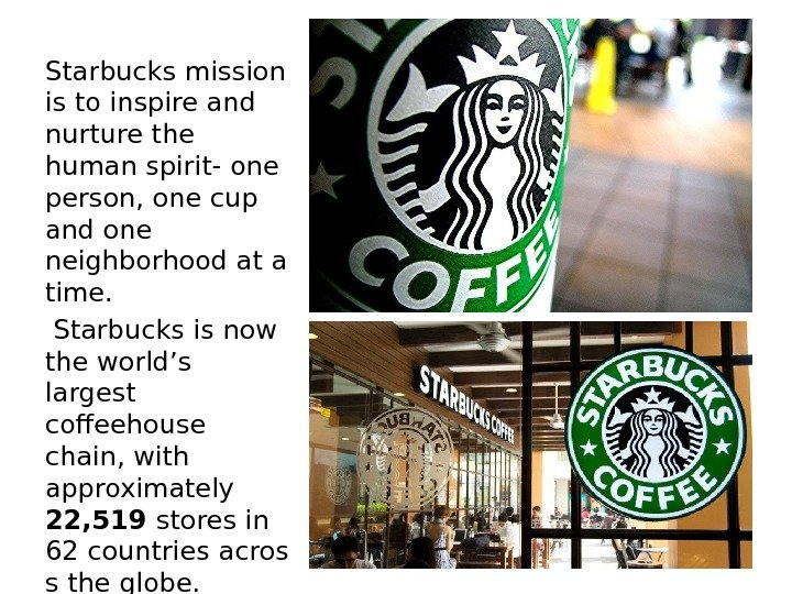 Starbucks mission is to inspire and nurture the human spirit- one person, one cup and one