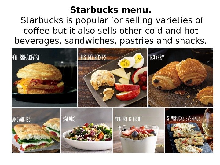 Starbucks menu.  Starbucks is popular for selling varieties of coffee but it also sells other