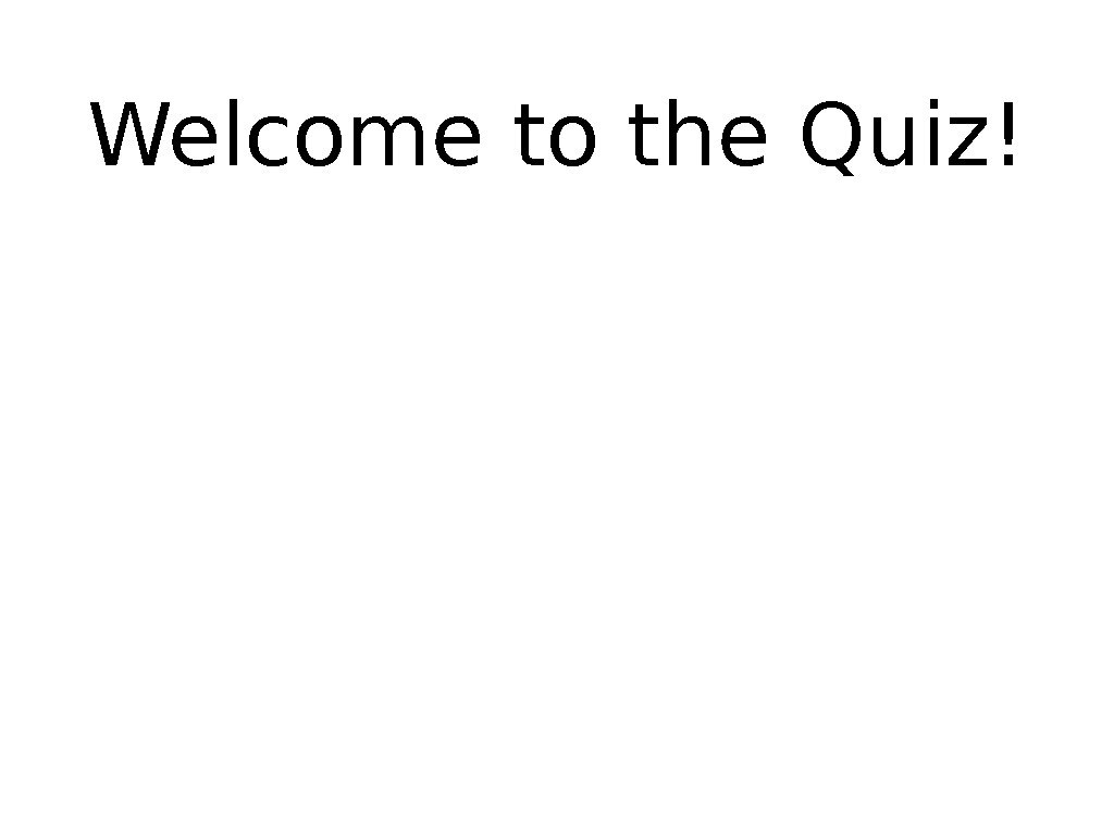 Welcome to the Quiz!