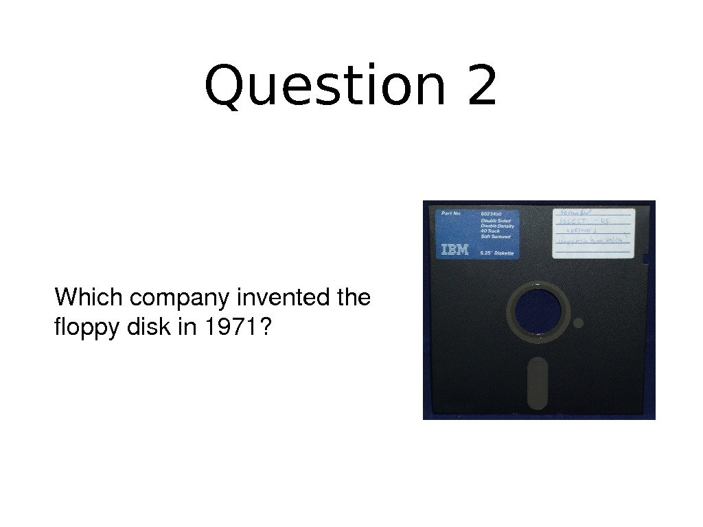 Question 2 Whichcompanyinventedthe floppydiskin 1971?