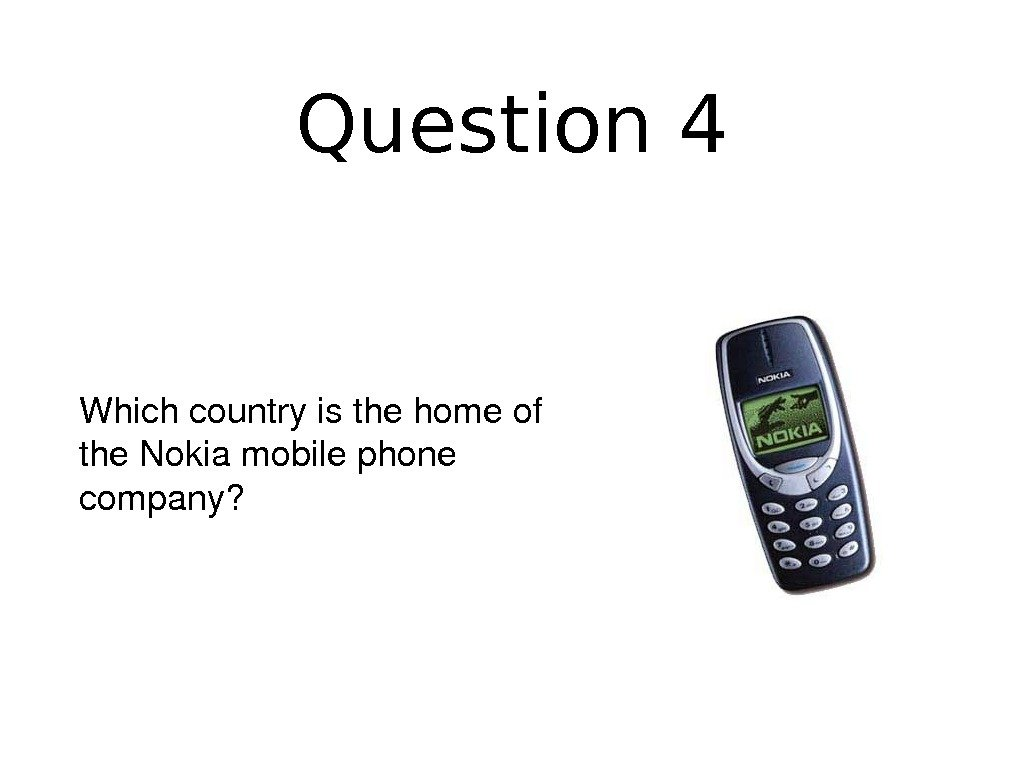 Question 4 Whichcountryisthehomeof the. Nokiamobilephone company?