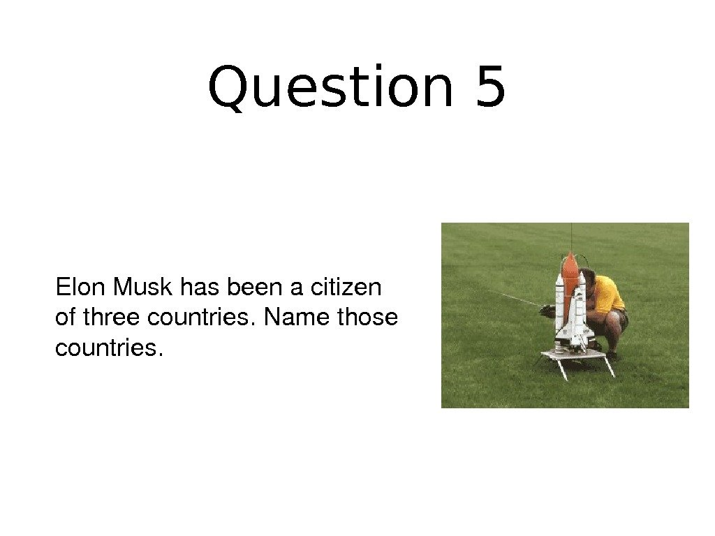 Question 5 Elon. Muskhasbeenacitizen ofthreecountries. Namethose countries.