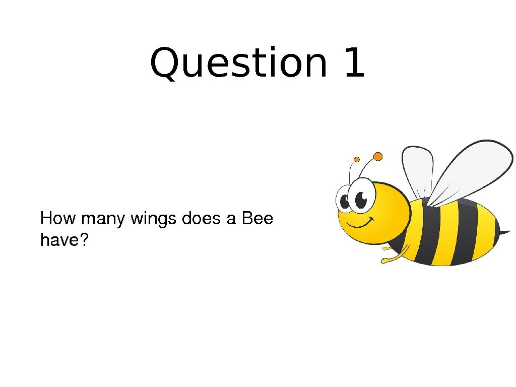 Question 1 Howmanywingsdoesa. Bee have?
