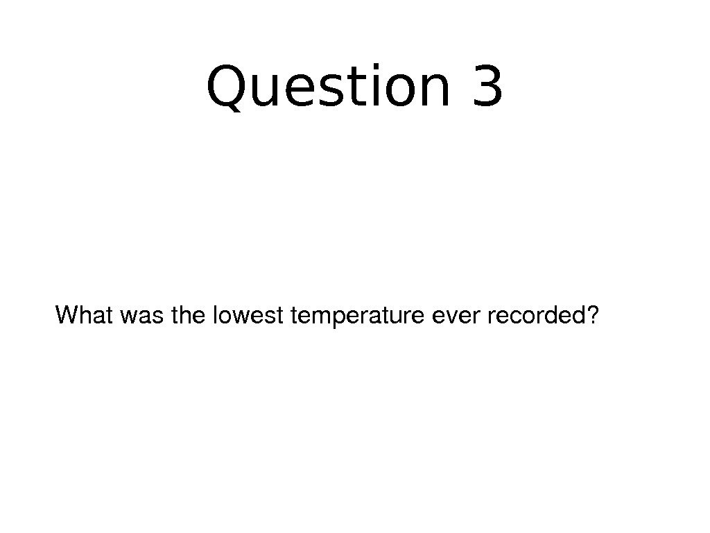 Question 3 Whatwasthelowesttemperatureeverrecorded?