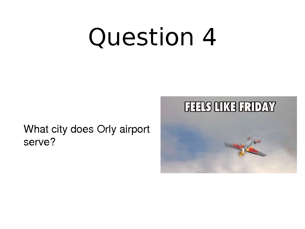 Question 4 Whatcitydoes. Orlyairport serve?