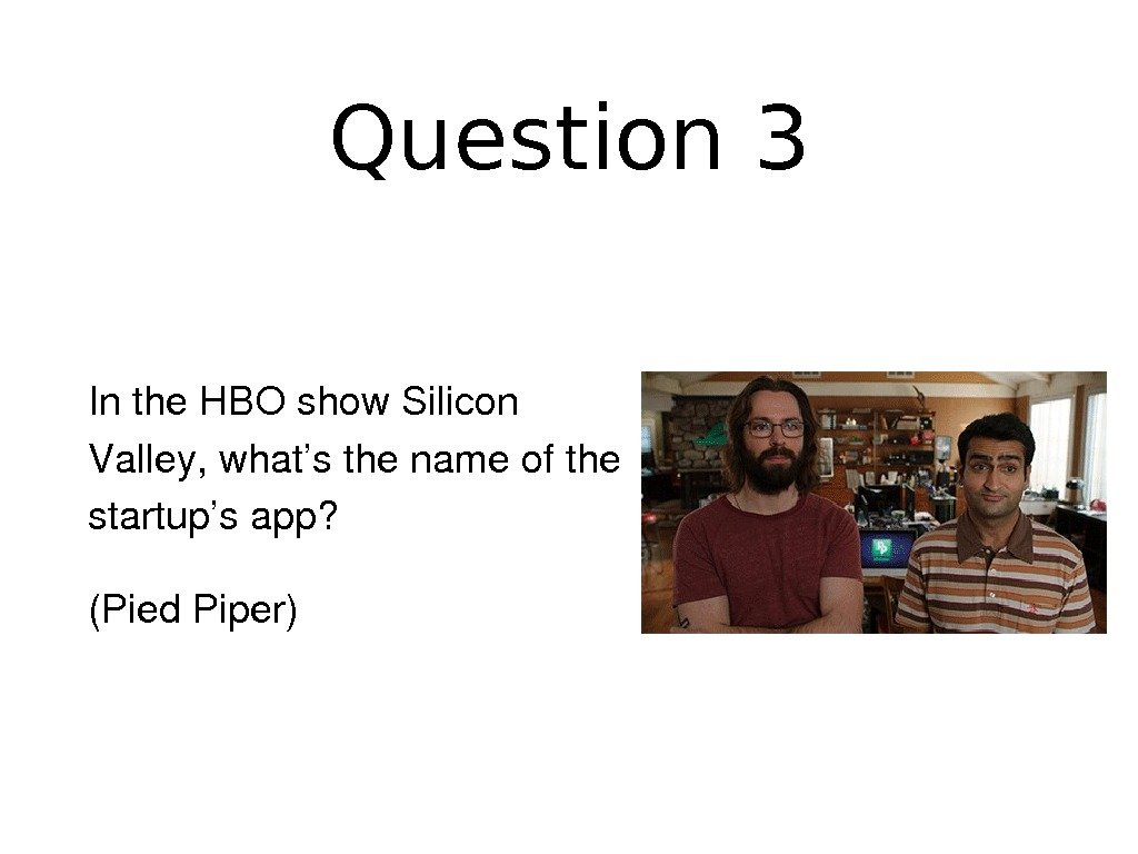 Question 3 Inthe. HBOshow. Silicon Valley, what'sthenameofthe startup'sapp? (Pied. Piper)