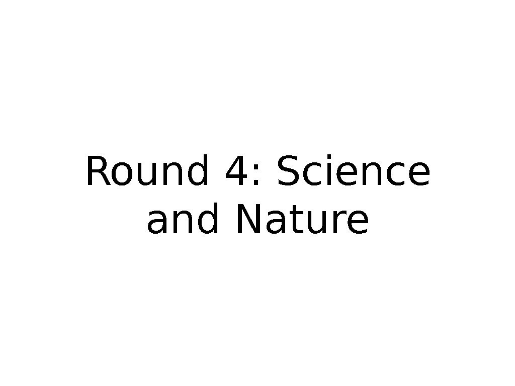 Round 4: Science and Nature
