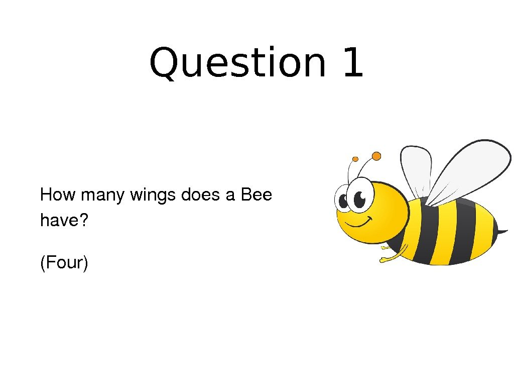 Question 1 Howmanywingsdoesa. Bee have? (Four)