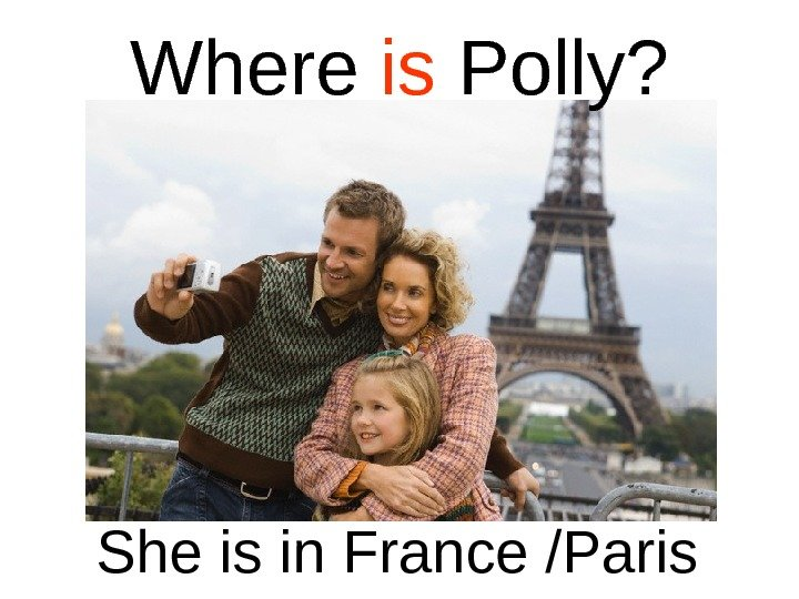 Where is Polly? She is in France /Paris
