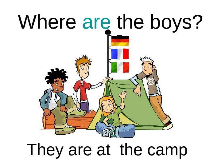 Where are the boys? They are at the camp