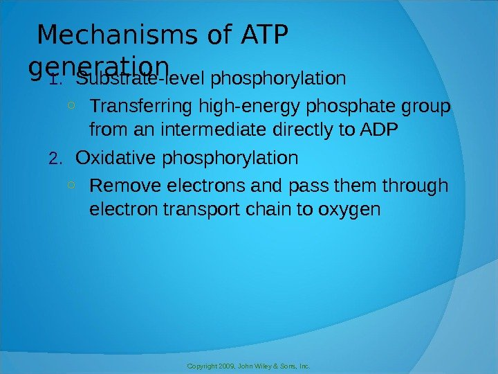 Copyright 2009, John Wiley & Sons, Inc.  Mechanisms of ATP generation 1. Substrate-level phosphorylation ○