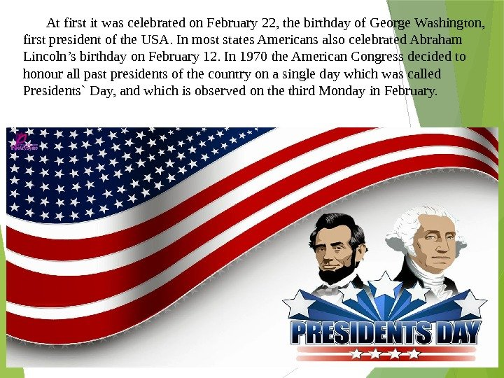 At first it was celebrated on February 22, the birthday of George Washington,  first president
