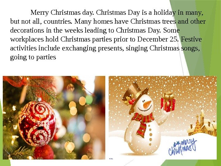 Merry Christmas day. Christmas Day is a holiday in many,  but not all,