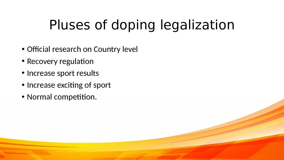 Pluses of doping legalization • Official research on Country level • Recovery regulation • Increase sport