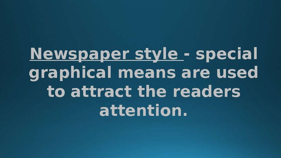 Newspaper style - special graphical means are used to attract the readers attention.