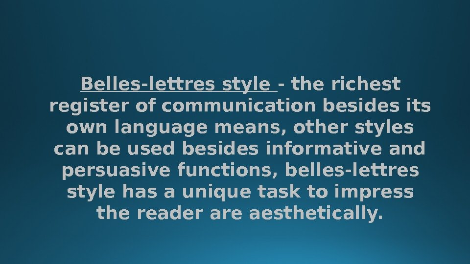 Belles-lettres style - the richest register of communication besides its own language means, other styles can