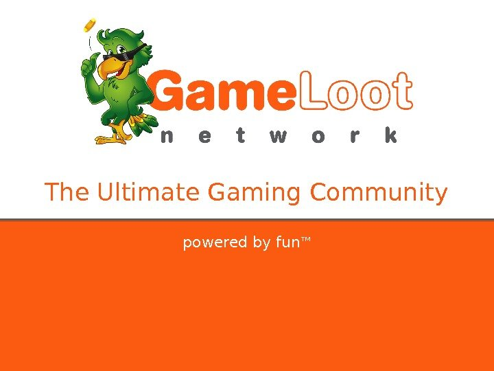 The Ultimate Gaming Community powered by fun ™