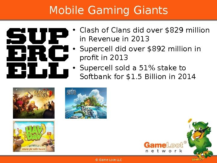 • Clash of Clans did over $829 million in Revenue in 2013 • Supercell did