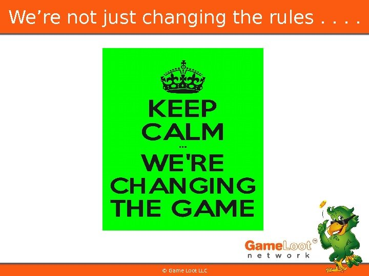 © Game Loot LLCWe're not just changing the rules. .
