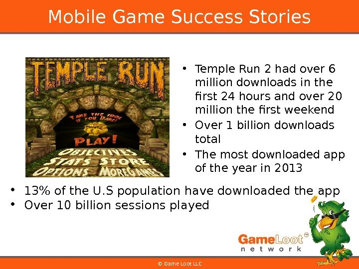 • Temple Run 2 had over 6 million downloads in the first 24 hours and