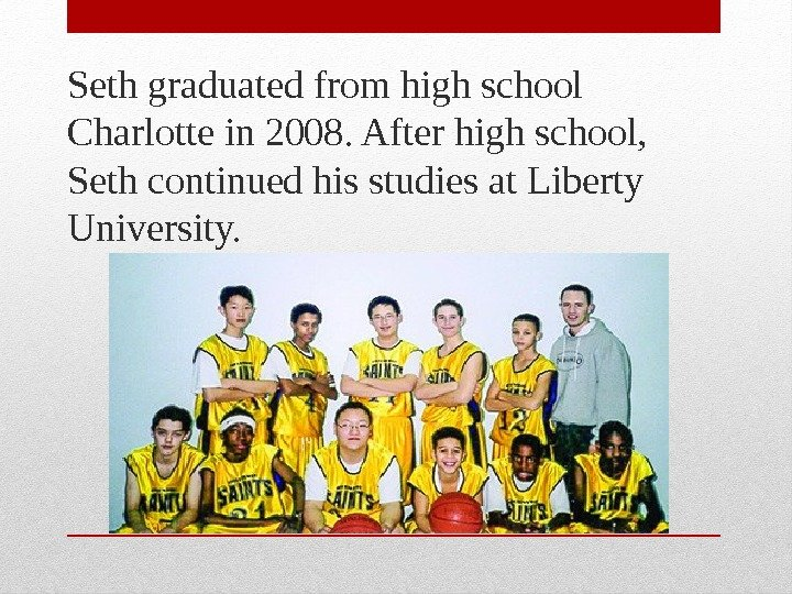 Seth graduated from high school Charlotte in 2008. After high school,  Seth continued his studies