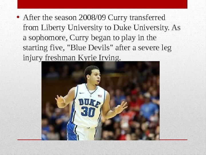 • After the season 2008/09 Curry transferred from Liberty University to Duke University. As a