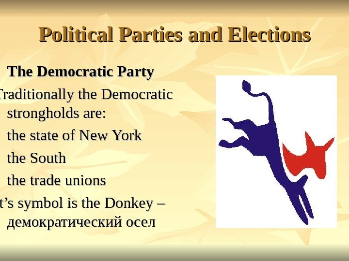Political Parties and Elections The Democratic Party Traditionally the Democratic strongholds are: - the state of