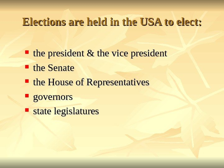 Elections are held in the USA to elect:  the president & the vice president the