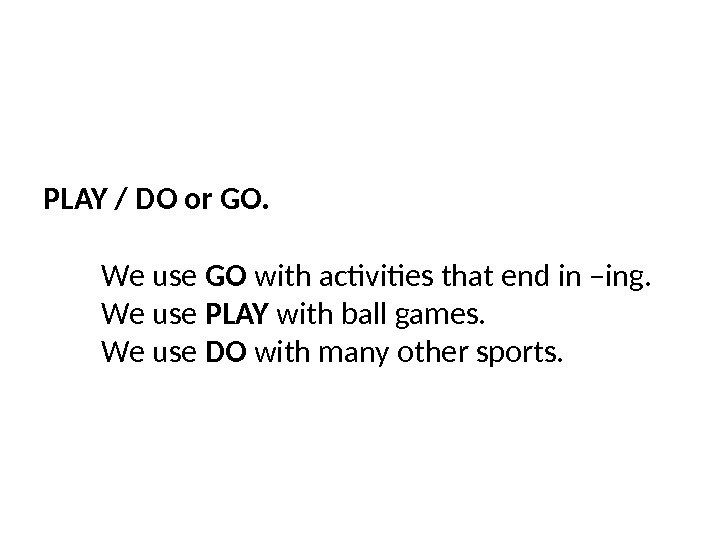 PLAY / DO or GO. We use GO with activities that end in –ing.  We