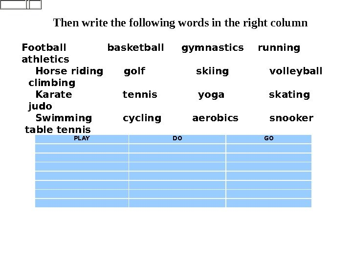 Then write the following words in the right column Football  basketball gymnastics  running