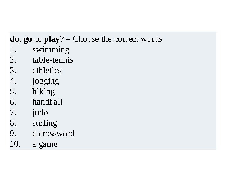 do ,  go or play ? – Choose the correct words 1. swimming 2.