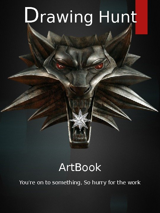 Art. Book. D rawing  Hunt You're on to something, So hurry for the work