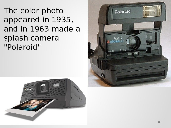 The color photo appeared in 1935,  and in 1963 made a splash camera Polaroid