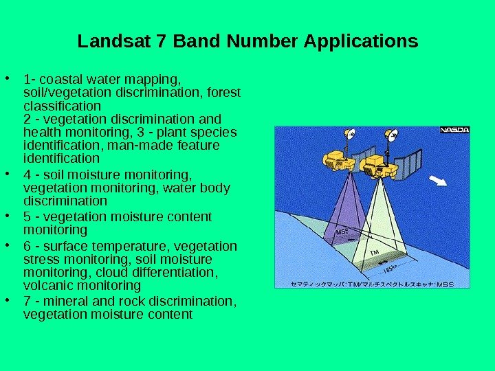Landsat 7 Band Number Applications • 1 - coastal water mapping,  soil/vegetation discrimination, forest clasification