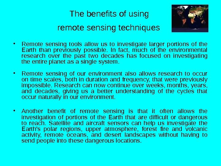 The benefits of using remote sensing techniques  • Remote sening tools allow us to investigate