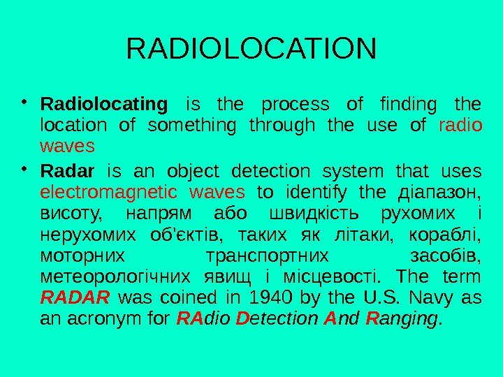 RADIOLOCATION • Radiolocating  is the process of finding the location of something through the use