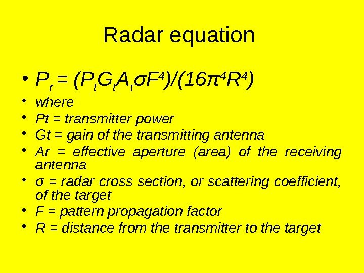 Radar equation  • P r = (P t G t A τ σF 4 )/(16π
